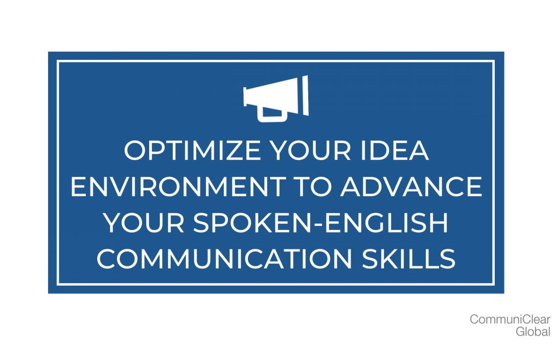 Optimize Your Idea Environment To Advance Your English Speaking Skills